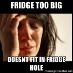 fridge too big for hole