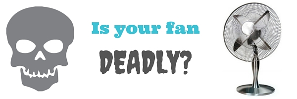 Is your fan deadly_
