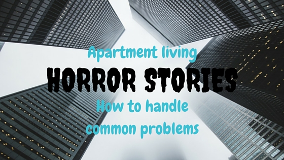 Apartment living horror stories - how to handle common problems(2)
